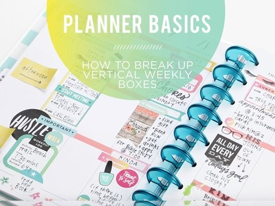 Planner Basics!. How to break up your WEEKLY - VERTICAL boxes!