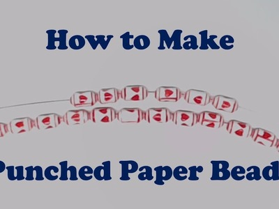 How to Make Punched Paper Beads