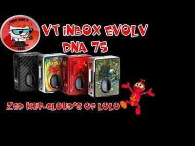 REVUE HCIGAR VT-INBOX EVOLV DNA75 & DIY ZED KUP CLOUD'S OF LOLO