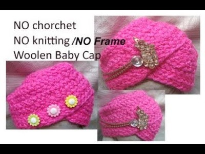 बिना सिलाई बिना कोरसिआ.बिना Frame से बनाय woolen baby.boy Cap.Topi.turban in hindi