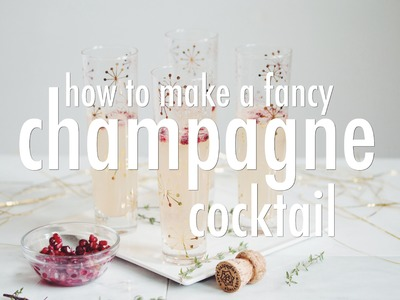HOW TO MAKE A FANCY CHAMPAGNE COCKTAIL | hot for food