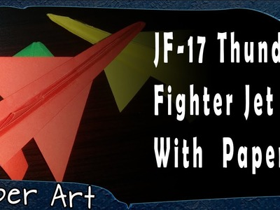 How To Make Origami JF-17 Fighter Jet   Paper Art