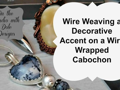 Wire Weaving a Decorative Accent on a Wire Wrapped Cabochon