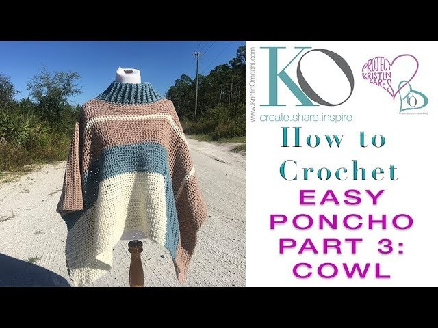How to Crochet Poncho Part 3 of 3 COWL Neck with Post Stitches and Custom Sizing Info