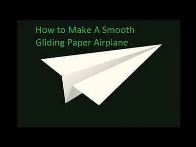 HOW TO MAKE THE BEST SMOOTH GLIDING PAPER AIRPLANE IN THE WORLD!!
