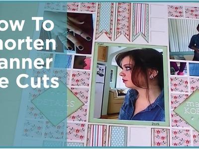 How to Shorten Banner Die Cuts