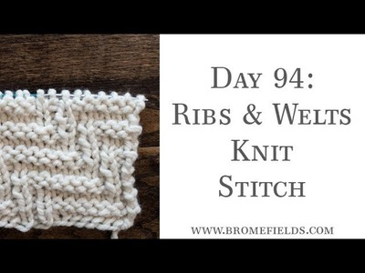 Day 94 Welts and Ribs Knit Stitch