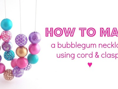 HOW TO MAKE a Bubblegum Bead Necklace | Using Cord & Clasps