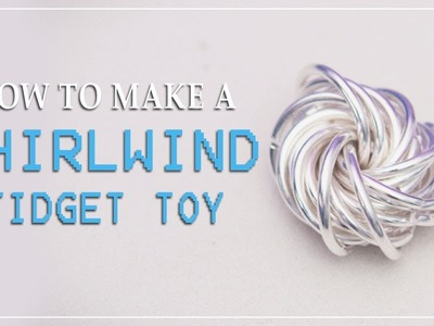 How To Make a Whirlwind Fidget Toy