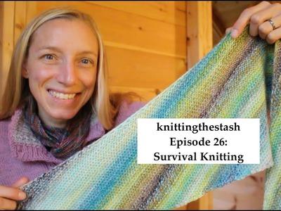 Knittingthestash Episode 26: Survival Knitting
