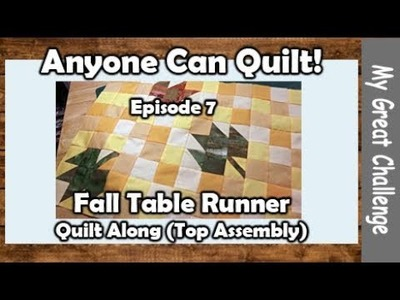 Anyone Can Quilt! || Episode 8 || Quilt Along Fall Table Runner Part 3 Top Assembly
