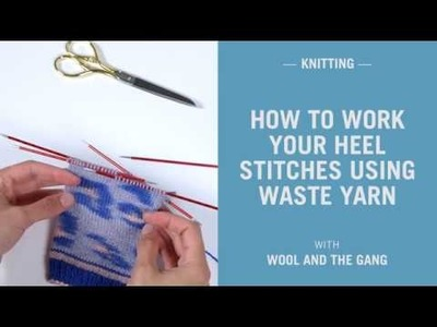 How to knit placeholder stitches for the heel of a sock - Wool and the Gang