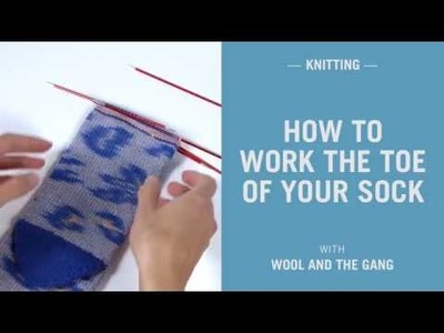 How to knit the toe of a sock - Wool and the Gang
