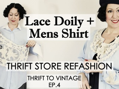 How to Refashion Thrift Store Clothes to Vintage - Mens shirt + lace doily -Thrift to Vintage ep4