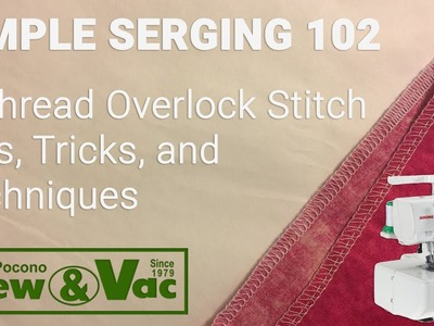Simple Serging 102:  Tips & Techniques for the 4-thread Overlock Stitch