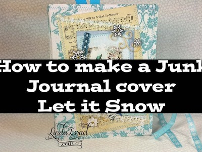 How to make a Junk Journal Cover Let it Snow