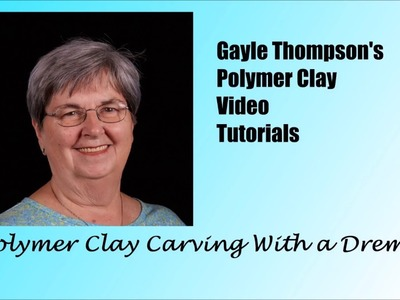 Carving Polymer Clay With a Dremel by Gayle Thompson