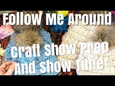 Follow me around: Craft Show Prep and Show Time!