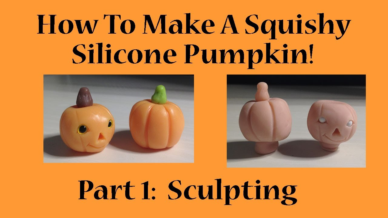 how to make a squishy silicone halloween pumpkin  part 1 sculpting