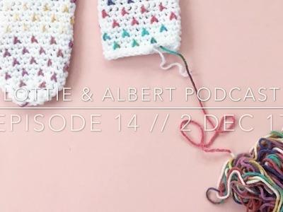 Episode 14. Lottie & Albert Crochet Podcast. 2 Dec 2017
