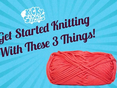 3 Things You Need To Know to Knit a Scarf TODAY! | Kicky Stitches
