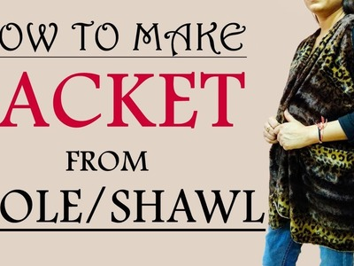 How to make jacket.shrug from stole.shawl | no cutting method