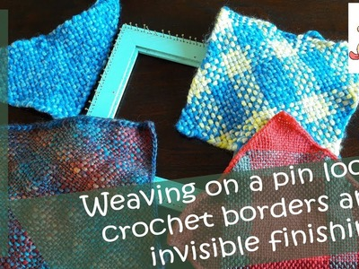 Weaving on a pin loom: crochet borders and invisible finishing