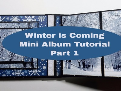Winter is Coming - Mini Album Tutorial - Part 1  GIVEAWAY WINNER ANNOUNCED!