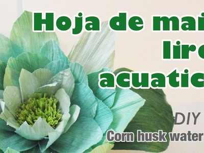 Como hacer flores con hoja de maiz 65. How to make corn husk flowers