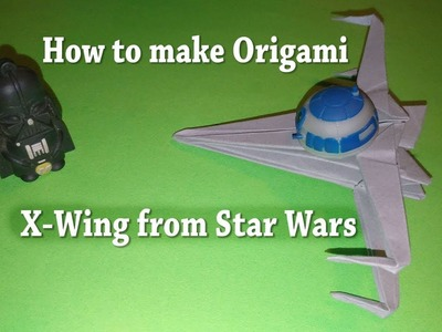 How to make Origami X Wing from Star Wars