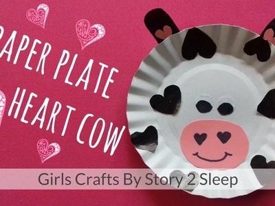 Arts and Crafts for Kids! Paper Plate Heart Cow by Story 2 Sleep