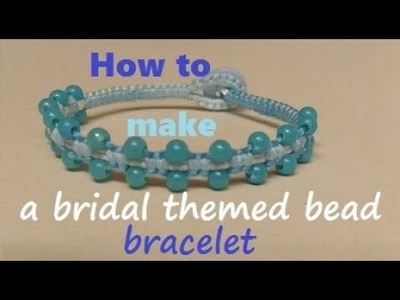 How to Make a Bridal Themed Blue Beaded Macrame Bracelet