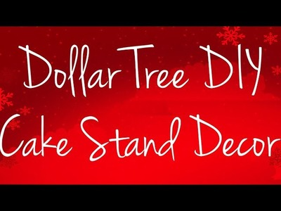 Dollar Tree Christmas DIY | Cake Stand Decor