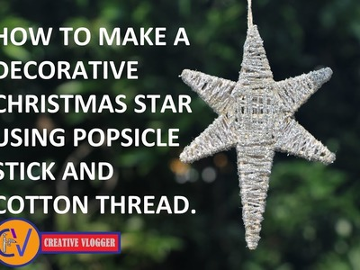 HOW TO MAKE A CHRISTMAS STAR USING POPSICLE STICK AND COTTON THREAD. DIY STAR. (CV Video No - 7)