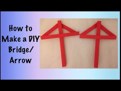 How to Make a DIY Bridge.Arrow