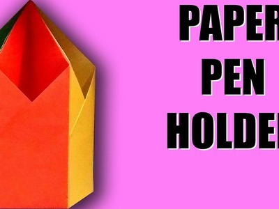 How to Make Paper Pen Holder | Easy Origami Pen Stand | Paper Pencil Holder | Best Pen Stand