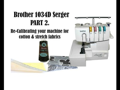SERGER 1034D PART 2. Thread Calibration. Sewing with cotton & stretch fabrics