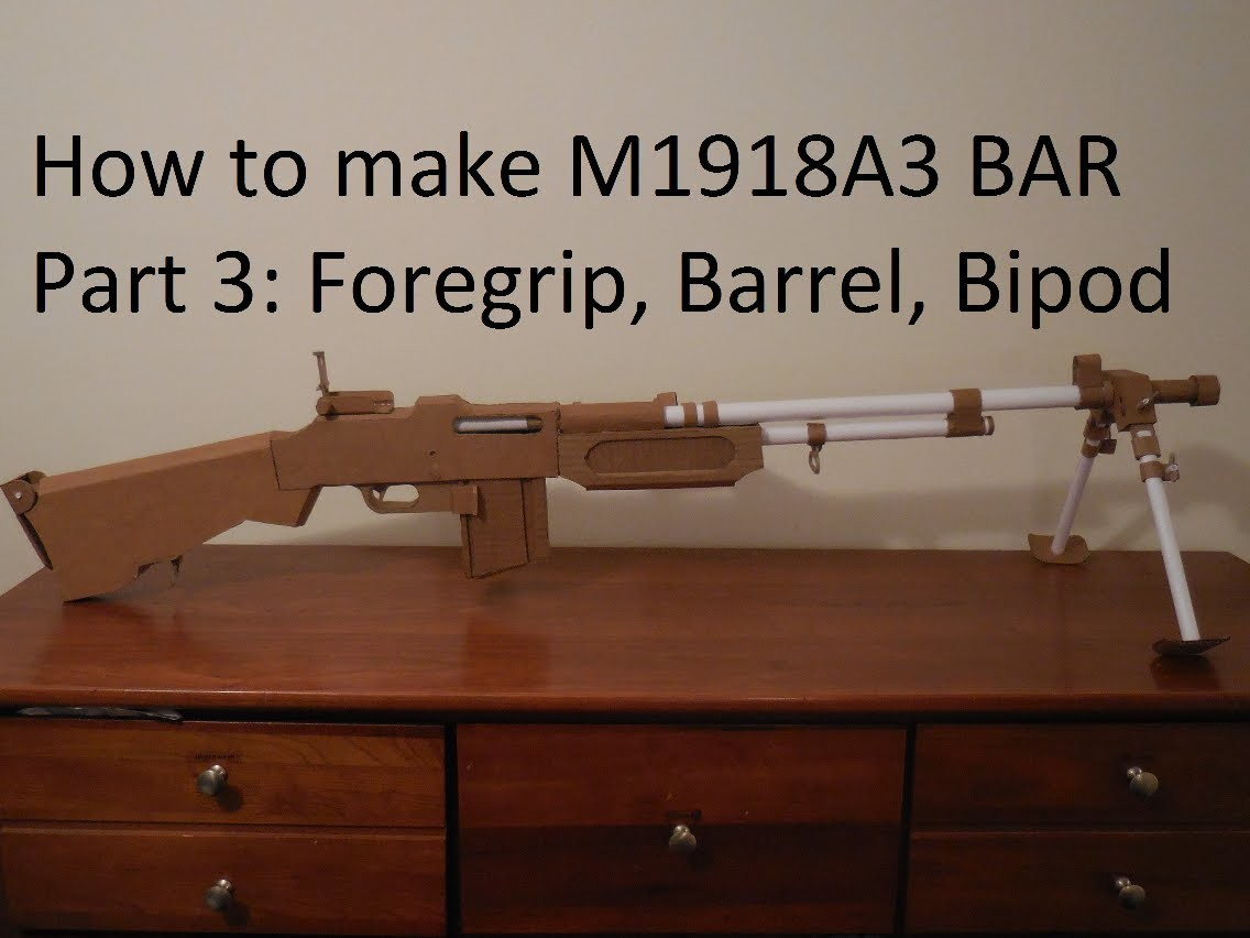 How to make my Cardboard M1918A2 BAR Part 3: Foregrip, Barrel, Bipod