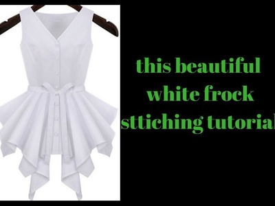 Sttiching tutorial of beautiful white frock  in easy method.ready in 20 minutes easy to make
