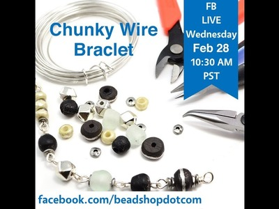 FB Live beadshop.com Chunky Wire Bracelet with Kate and Emily