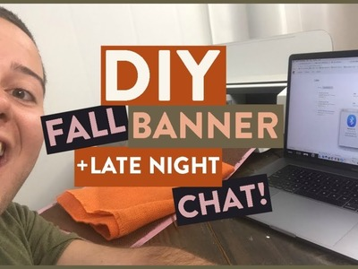 DIY Fall Banner + Late Night Craft Chat! ????