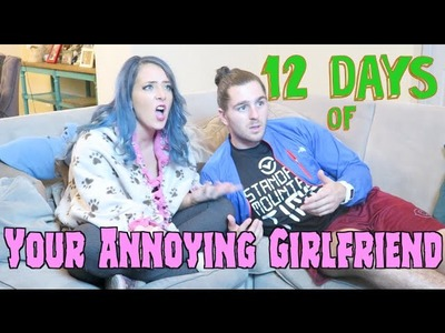 The 12 Days of Your Annoying Girlfriend