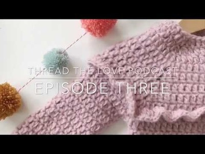 Thread the Love Crochet Podcast Episode Three - (giveaway winner)