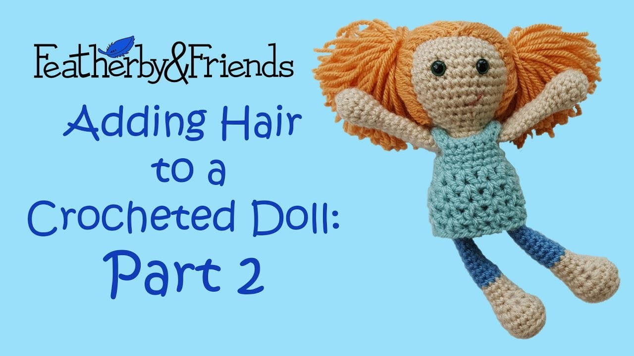 Adding Hair to a Crocheted Doll: Part 2