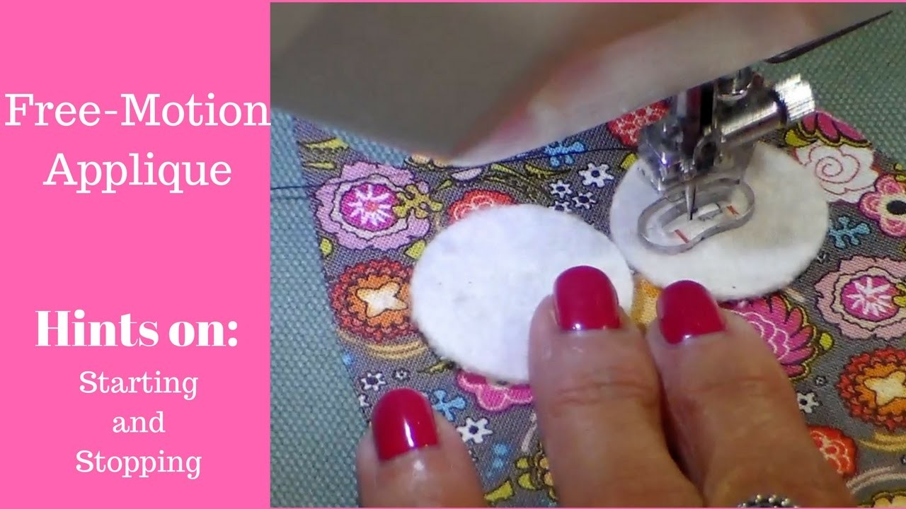 Free-Motion Applique Tutorial- Hints on Starting and Stopping