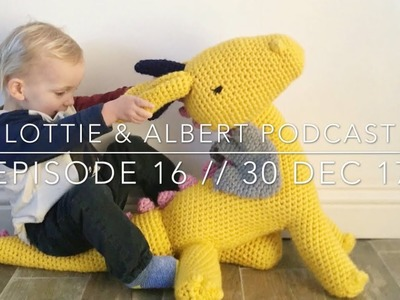Episode 16. Lottie & Albert Crochet Podcast. 30 Dec 17