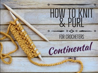 How to Knit & Purl - Continental for Crocheters