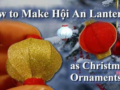 How To Make Hoi An Lanterns As Christmas Ornaments