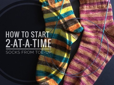 Tutorial #24: How to Start 2-at-a-time Toe-Up Socks
