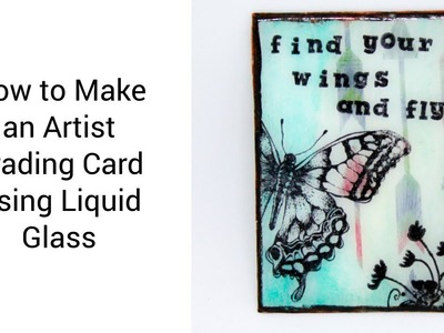 How to Make an Artist Trading Card Using Liquid Glass